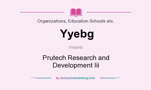 What does Yyebg mean? It stands for Prutech Research and Development Iii
