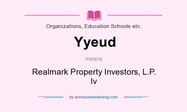 What does Yyeud mean? It stands for Realmark Property Investors, L.P. Iv
