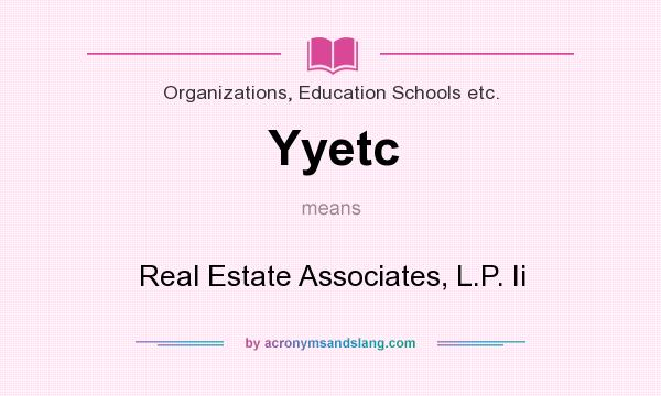 What does Yyetc mean? It stands for Real Estate Associates, L.P. Ii