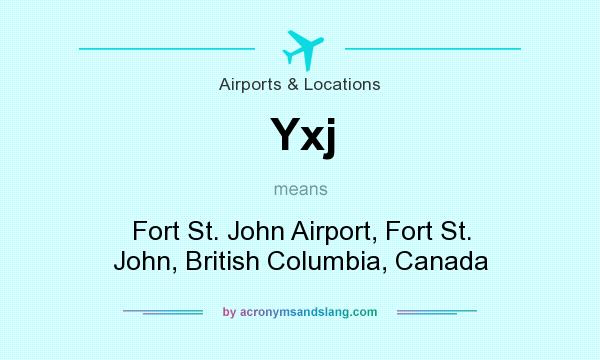 What does Yxj mean? It stands for Fort St. John Airport, Fort St. John, British Columbia, Canada