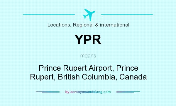 What does YPR mean? It stands for Prince Rupert Airport, Prince Rupert, British Columbia, Canada