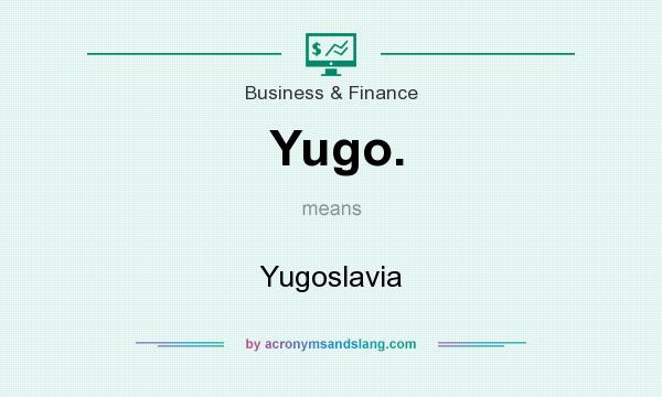 What does Yugo. mean? It stands for Yugoslavia