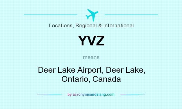 What does YVZ mean? It stands for Deer Lake Airport, Deer Lake, Ontario, Canada