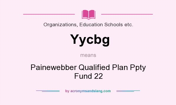 What does Yycbg mean? It stands for Painewebber Qualified Plan Ppty Fund 22