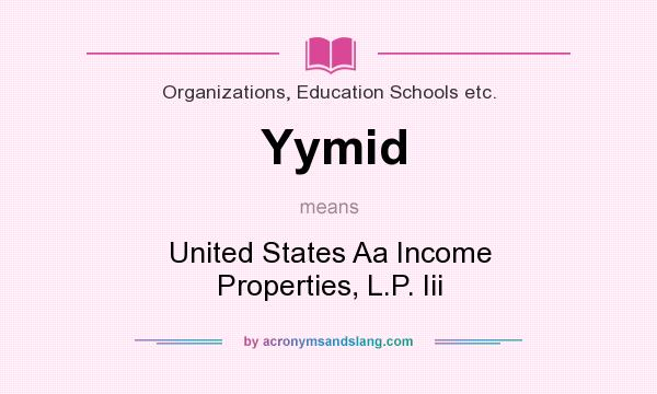 What does Yymid mean? It stands for United States Aa Income Properties, L.P. Iii