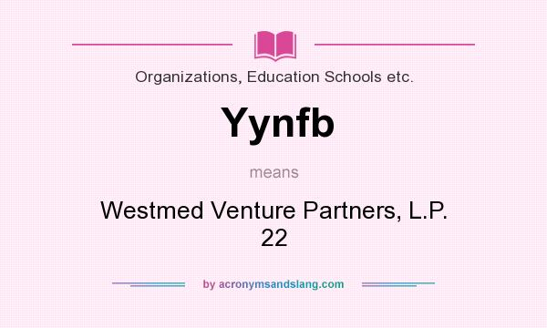 What does Yynfb mean? It stands for Westmed Venture Partners, L.P. 22