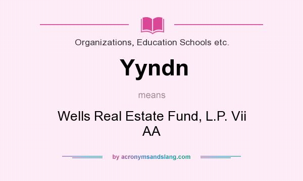 What does Yyndn mean? It stands for Wells Real Estate Fund, L.P. Vii AA
