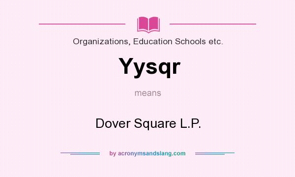 What does Yysqr mean? It stands for Dover Square L.P.