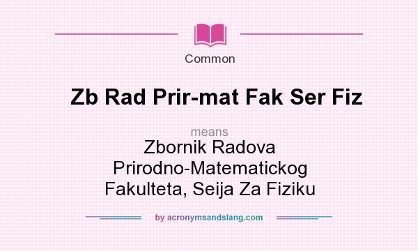 What does Zb Rad Prir-mat Fak Ser Fiz mean? It stands for Zbornik Radova Prirodno-Matematickog Fakulteta, Seija Za Fiziku