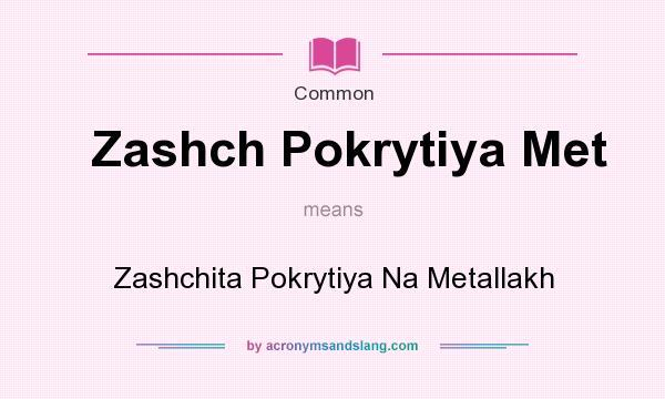What does Zashch Pokrytiya Met mean? It stands for Zashchita Pokrytiya Na Metallakh