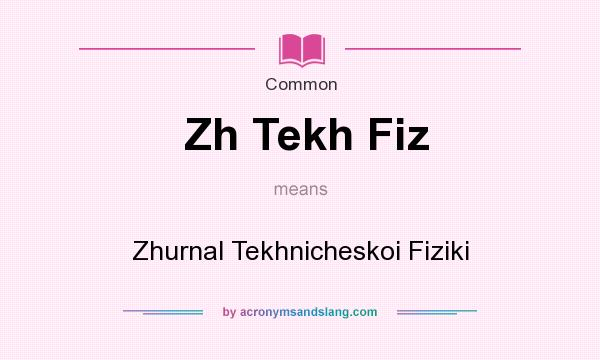 What does Zh Tekh Fiz mean? It stands for Zhurnal Tekhnicheskoi Fiziki