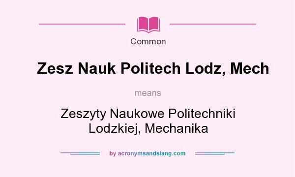 What does Zesz Nauk Politech Lodz, Mech mean? It stands for Zeszyty Naukowe Politechniki Lodzkiej, Mechanika