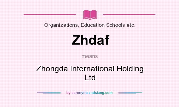 What does Zhdaf mean? It stands for Zhongda International Holding Ltd