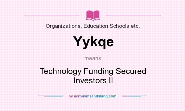 What does Yykqe mean? It stands for Technology Funding Secured Investors II
