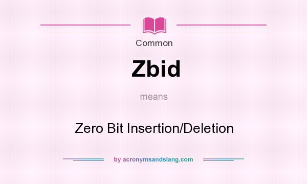 What does Zbid mean? It stands for Zero Bit Insertion/Deletion