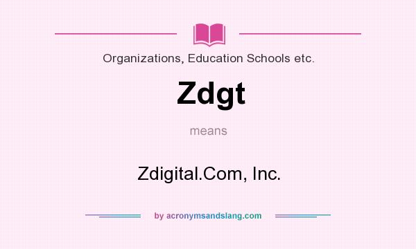 What does Zdgt mean? It stands for Zdigital.Com, Inc.