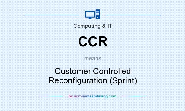 What does CCR mean? It stands for Customer Controlled Reconfiguration (Sprint)