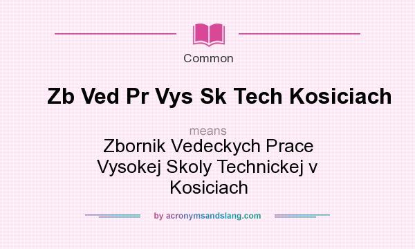 What does Zb Ved Pr Vys Sk Tech Kosiciach mean? It stands for Zbornik Vedeckych Prace Vysokej Skoly Technickej v Kosiciach