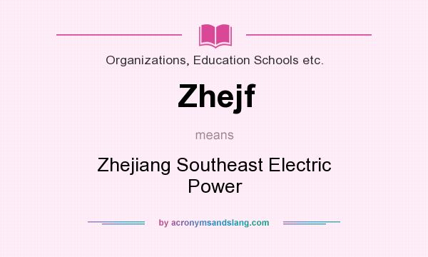 What does Zhejf mean? It stands for Zhejiang Southeast Electric Power