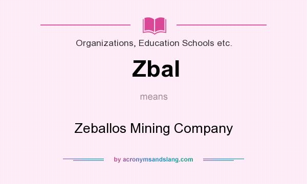 What does Zbal mean? It stands for Zeballos Mining Company