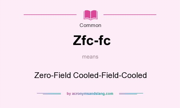 What does Zfc-fc mean? It stands for Zero-Field Cooled-Field-Cooled