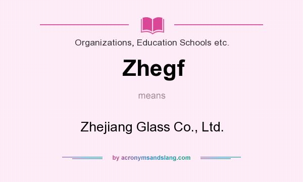 What does Zhegf mean? It stands for Zhejiang Glass Co., Ltd.