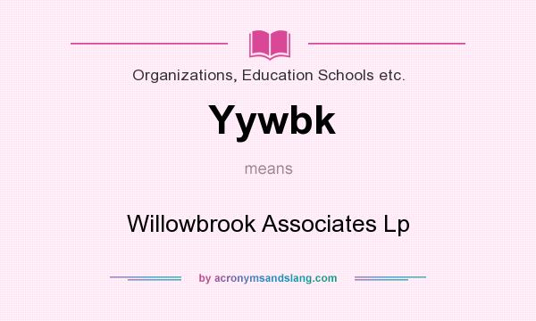 What does Yywbk mean? It stands for Willowbrook Associates Lp