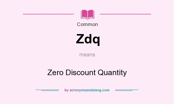 What does Zdq mean? It stands for Zero Discount Quantity