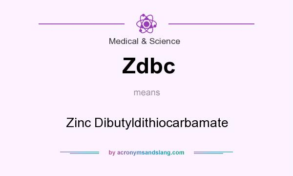 What does Zdbc mean? It stands for Zinc Dibutyldithiocarbamate