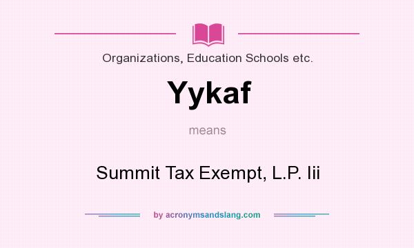 What does Yykaf mean? It stands for Summit Tax Exempt, L.P. Iii