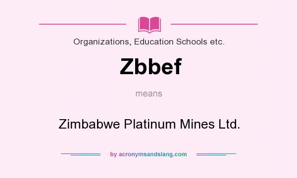 What does Zbbef mean? It stands for Zimbabwe Platinum Mines Ltd.