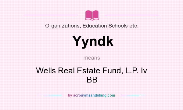 What does Yyndk mean? It stands for Wells Real Estate Fund, L.P. Iv BB
