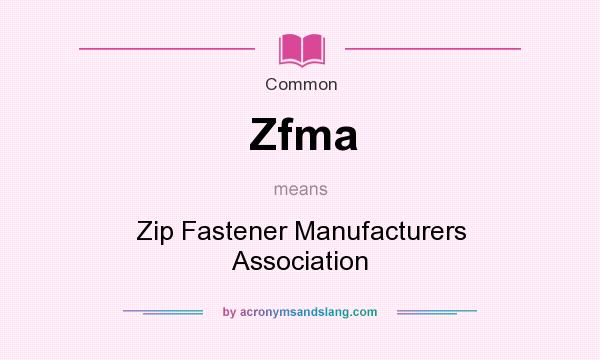 What does Zfma mean? It stands for Zip Fastener Manufacturers Association