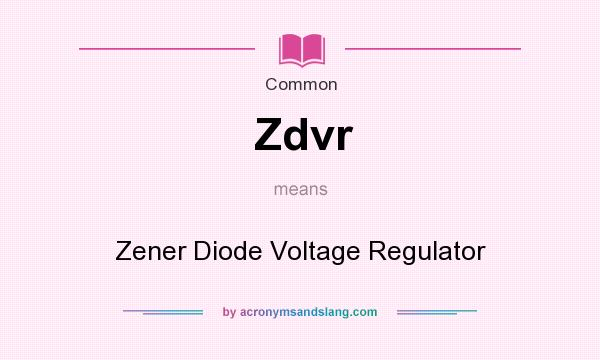What does Zdvr mean? It stands for Zener Diode Voltage Regulator