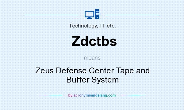 What does Zdctbs mean? It stands for Zeus Defense Center Tape and Buffer System