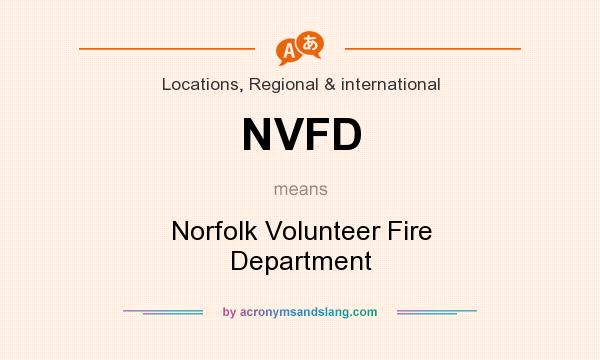 What does NVFD mean? It stands for Norfolk Volunteer Fire Department