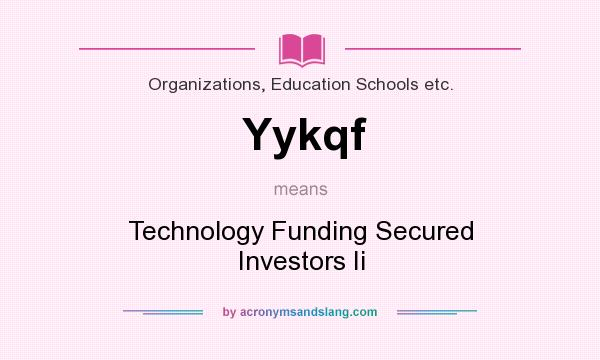What does Yykqf mean? It stands for Technology Funding Secured Investors Ii
