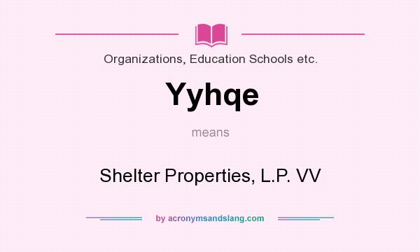 What does Yyhqe mean? It stands for Shelter Properties, L.P. VV