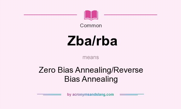 What does Zba/rba mean? It stands for Zero Bias Annealing/Reverse Bias Annealing