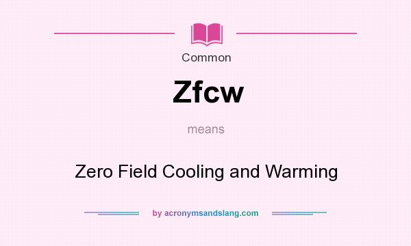 What does Zfcw mean? It stands for Zero Field Cooling and Warming