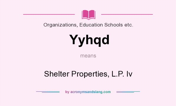 What does Yyhqd mean? It stands for Shelter Properties, L.P. Iv