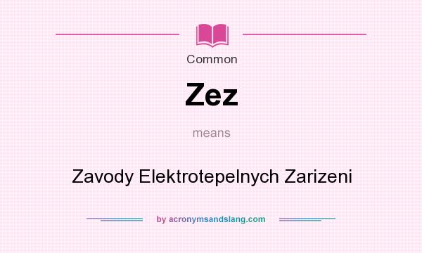 What does Zez mean? It stands for Zavody Elektrotepelnych Zarizeni
