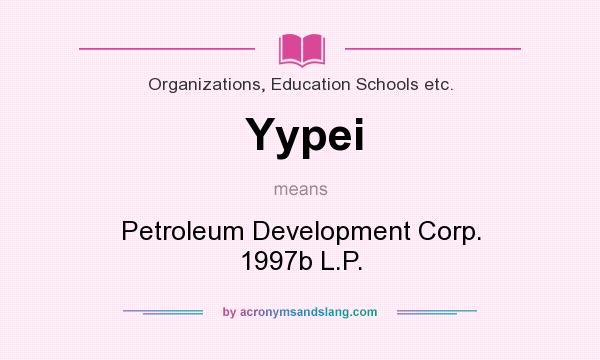 What does Yypei mean? It stands for Petroleum Development Corp. 1997b L.P.
