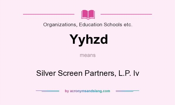 What does Yyhzd mean? It stands for Silver Screen Partners, L.P. Iv
