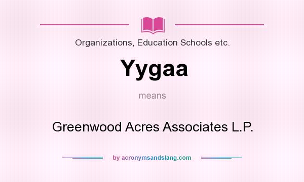 What does Yygaa mean? It stands for Greenwood Acres Associates L.P.