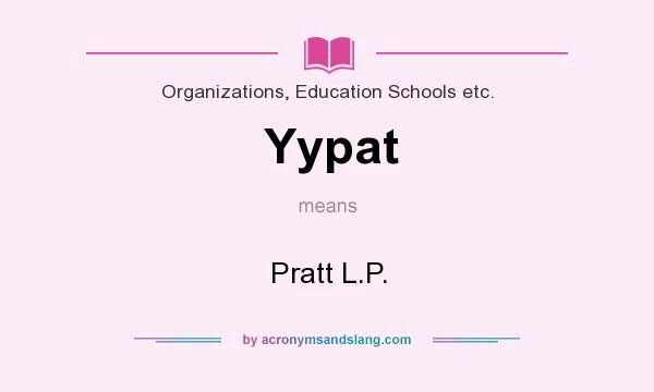 What does Yypat mean? It stands for Pratt L.P.