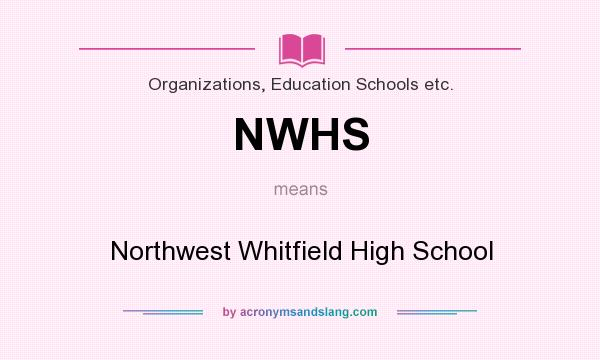 What does NWHS mean? It stands for Northwest Whitfield High School