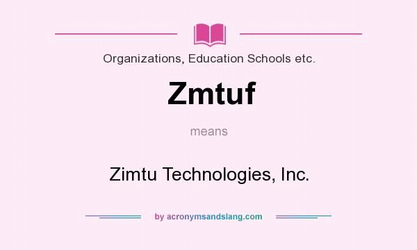 What does Zmtuf mean? It stands for Zimtu Technologies, Inc.