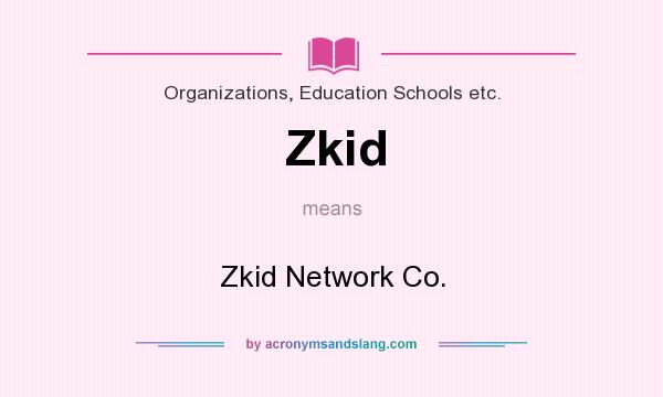 What does Zkid mean? It stands for Zkid Network Co.