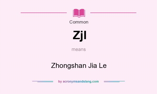 What does Zjl mean? It stands for Zhongshan Jia Le